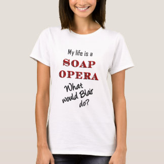 Mein Leben ist ein Seifen-Opern-Blair-T - Shirt
