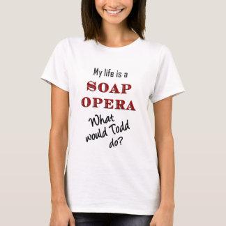 Mein Leben ist ein Seifen-Opern-Todd-T - Shirt