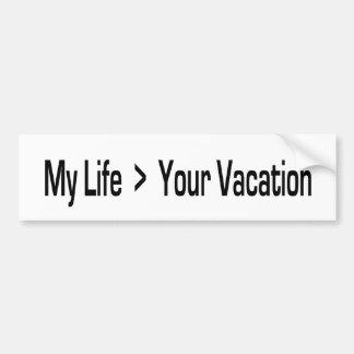 Mein Leben ist größer als Ihre Ferien Autoaufkleber