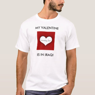 MEIN VALENTINSGRUSS, IST IM IRAK! , vermisst sie T-Shirt
