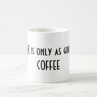 Meine ARBEIT ist nur so gut wie mein KAFFEE Kaffeetasse