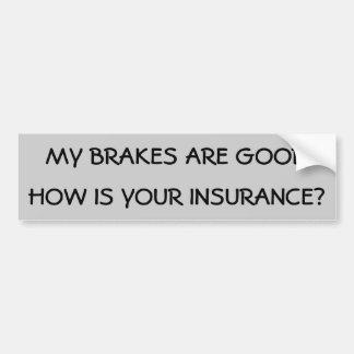 Meine Bremsen sind gut, wie Ihre Versicherung ist? Autoaufkleber