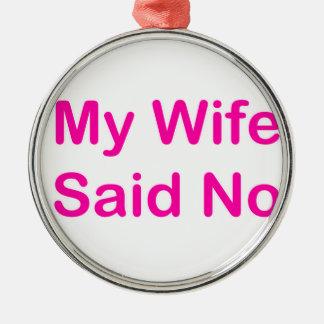 Meine Ehefrau sagte nein in einem heißes Rundes Silberfarbenes Ornament