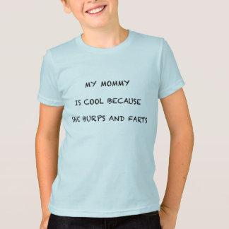 MEINE MAMA IST COOL, WEIL SIE UND FURZEN BURPS T-Shirt