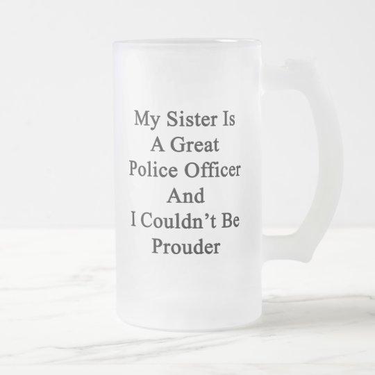 Meine Schwester ist ein großer Polizeibeamte und Mattglas Bierglas