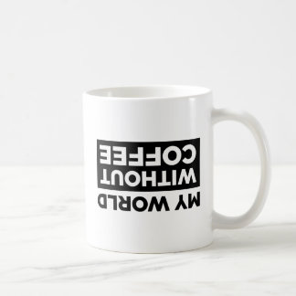 Meine Welt ohne Kaffee Kaffeetasse