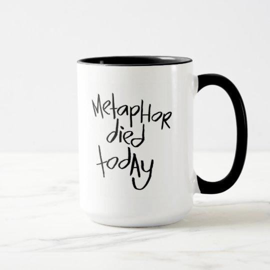 Metapher starb heute tasse