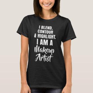 Mischung, Kontur, Höhepunkt bin ich Maskenbildner T-Shirt