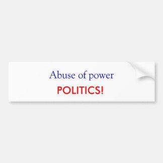 Missbrauch des Powers, POLITIK! Autoaufkleber