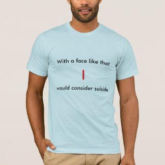 Mit einem Gesicht mögen Sie, das, I, Selbstmord T-Shirt