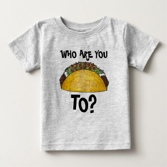 Mit wem sprechen Sie? Mexikaner-Nahrung Taco-Texs Baby T-shirt