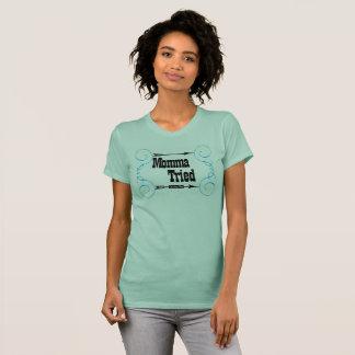 Momma versuchte T - Shirt (Frauen)