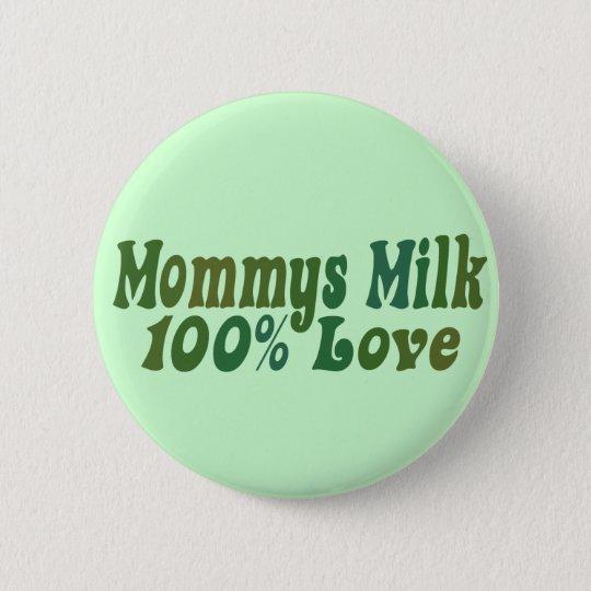 Mommys Milch ist LIEBE Runder Button 5,1 Cm