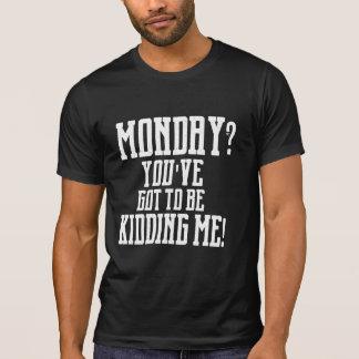MONTAG? Sie müssen mich SCHERZEN! T-Stück T-Shirt