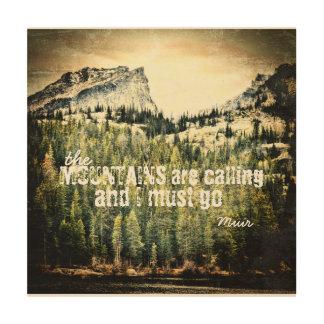 Muir Zitat auf Holz, das die Berge nennen Holzleinwand