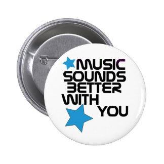 Musik klingt mit Ihnen besser Runder Button 5,1 Cm