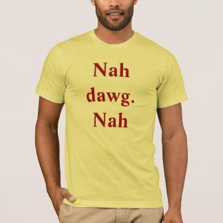 Nah!!!! T-Shirt