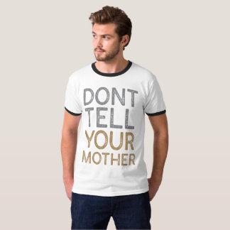 Ne dites pas votre mère t-shirt