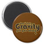 Ne laissez pas la gravité vous descendre pour le g magnets pour réfrigérateur