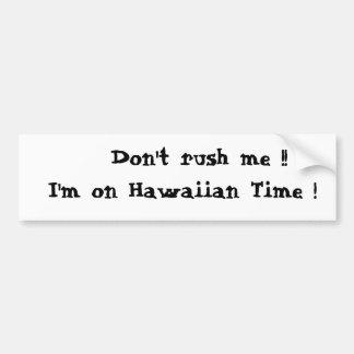 Ne me précipitez pas Je suis le temps hawaïen Autocollants Pour Voiture