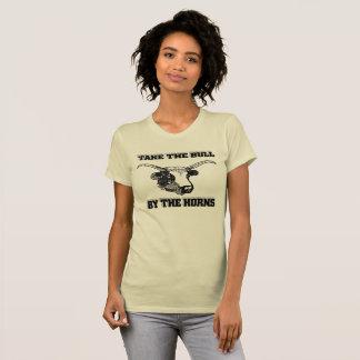 Nehmen Sie den Stier durch die Hörner (Frauen) T-Shirt