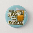Nehmen Sie einen Krug, den er länger dauert Runder Button 5,1 Cm