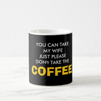 Nehmen Sie meine Ehefrau, nehmen Sie nicht den Kaffeetasse