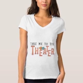 Nehmen Sie mich zum Theater T-Shirt