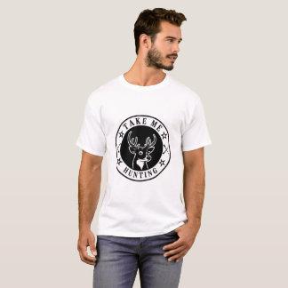 Nehmen Sie mir die Jagd T-Shirt