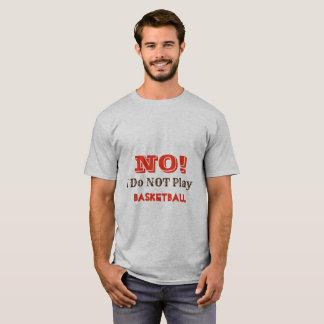 NEIN, SPIELE ICH NICHT BASKETBALL T-Shirt