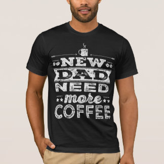 Neuer Vati-Bedarf mehr Kaffee-Dunkelheit T-Shirt