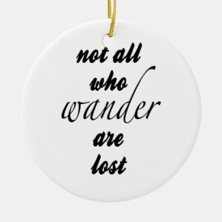 Nicht alle, die Wander verloren sind Keramik Ornament