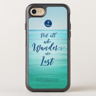 Nicht alle, die Wander verlorener ~ Ozean/nautisch OtterBox Symmetry iPhone 8/7 Hülle