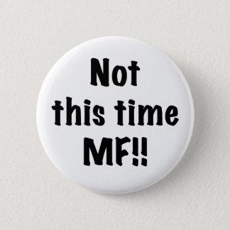 Nicht dieses mal MF Runder Button 5,1 Cm
