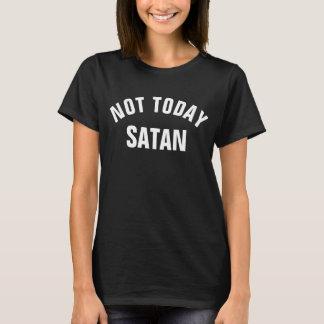 Nicht heute Satan… NICHT HEUTE T-Shirt