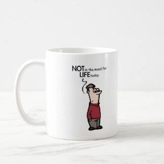 nicht in der Stimmung für das Leben heute Kaffeetasse
