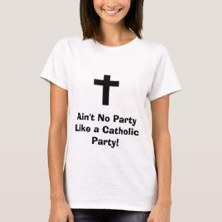 Nicht ist kein Party wie ein katholisches Party! T-Shirt