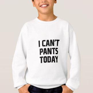 Nicht können Hosen heute Sweatshirt
