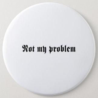 Nicht mein Problem Runder Button 15,3 Cm