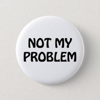 Nicht mein Problem Runder Button 5,7 Cm