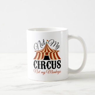 Nicht mein Zirkus - nicht meine Affen Kaffeetasse