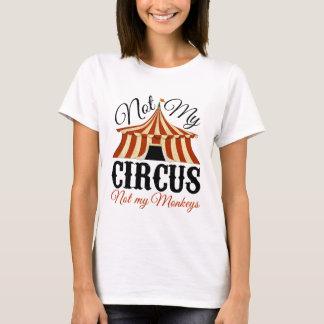 Nicht mein Zirkus - nicht meine Affen T-Shirt