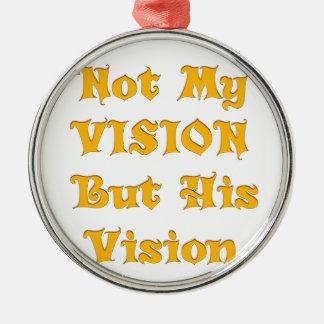 Nicht meine Vision aber seine Vision Silbernes Ornament