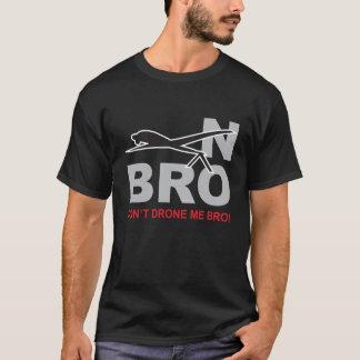 Nicht tun Drohne ich Bro T-Shirt