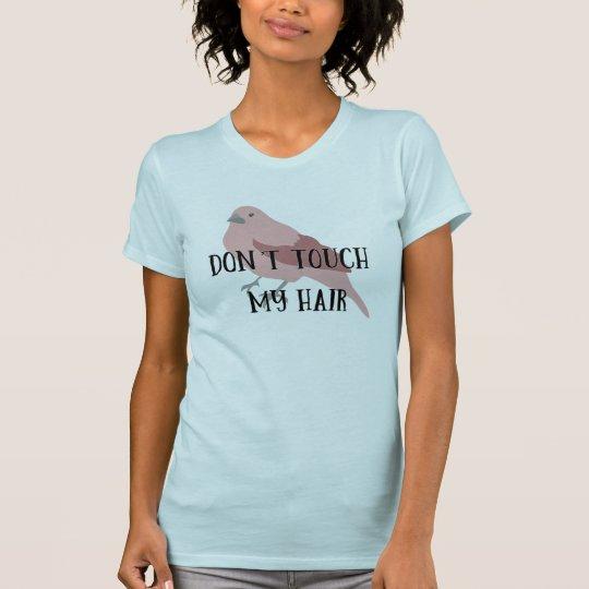 Nicht tun Touch mein Haar T-Shirt