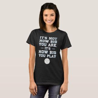 Nicht wie groß Sie sind, wie groß Sie Volleyball T-Shirt
