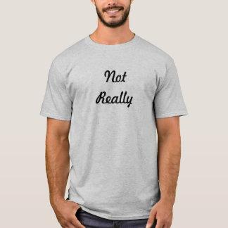 """""""Nicht wirklich"""" T - Shirt"""