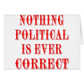 Nichts, das politisch ist, ist überhaupt korrekt grußkarte
