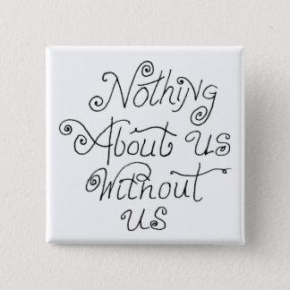 nichts über uns ohne uns quadratischer button 5,1 cm