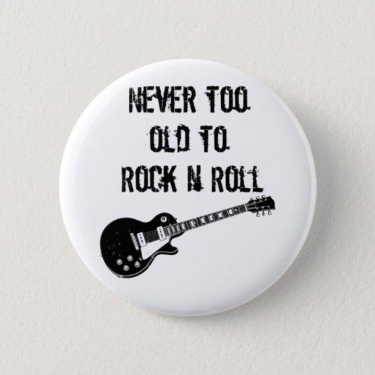 Nie zu alt zum Rock'n'Roll Runder Button 5,1 Cm